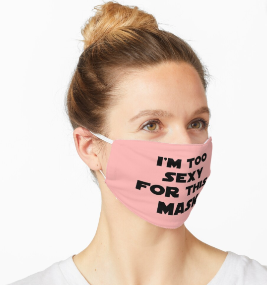 Design #1167 - I'm too sexy for this mask