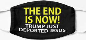 Design #34 - The End Is Now! Trump just deported Jesus